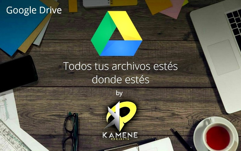 google drive apps gestion documental en la nube marketing digital kamene projects